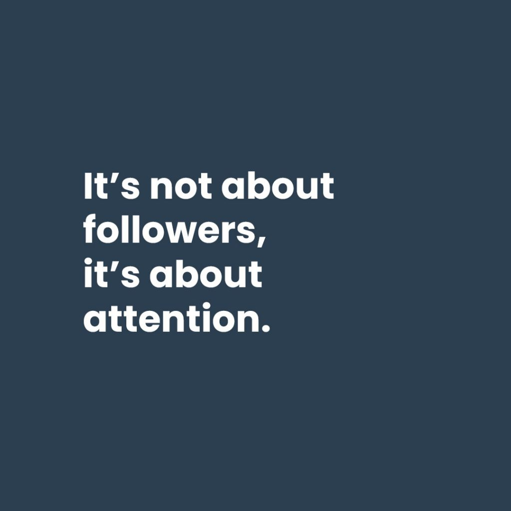 It's not about followers, it's about attention.