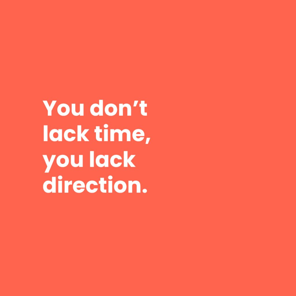 You don't lack time, you lack direction