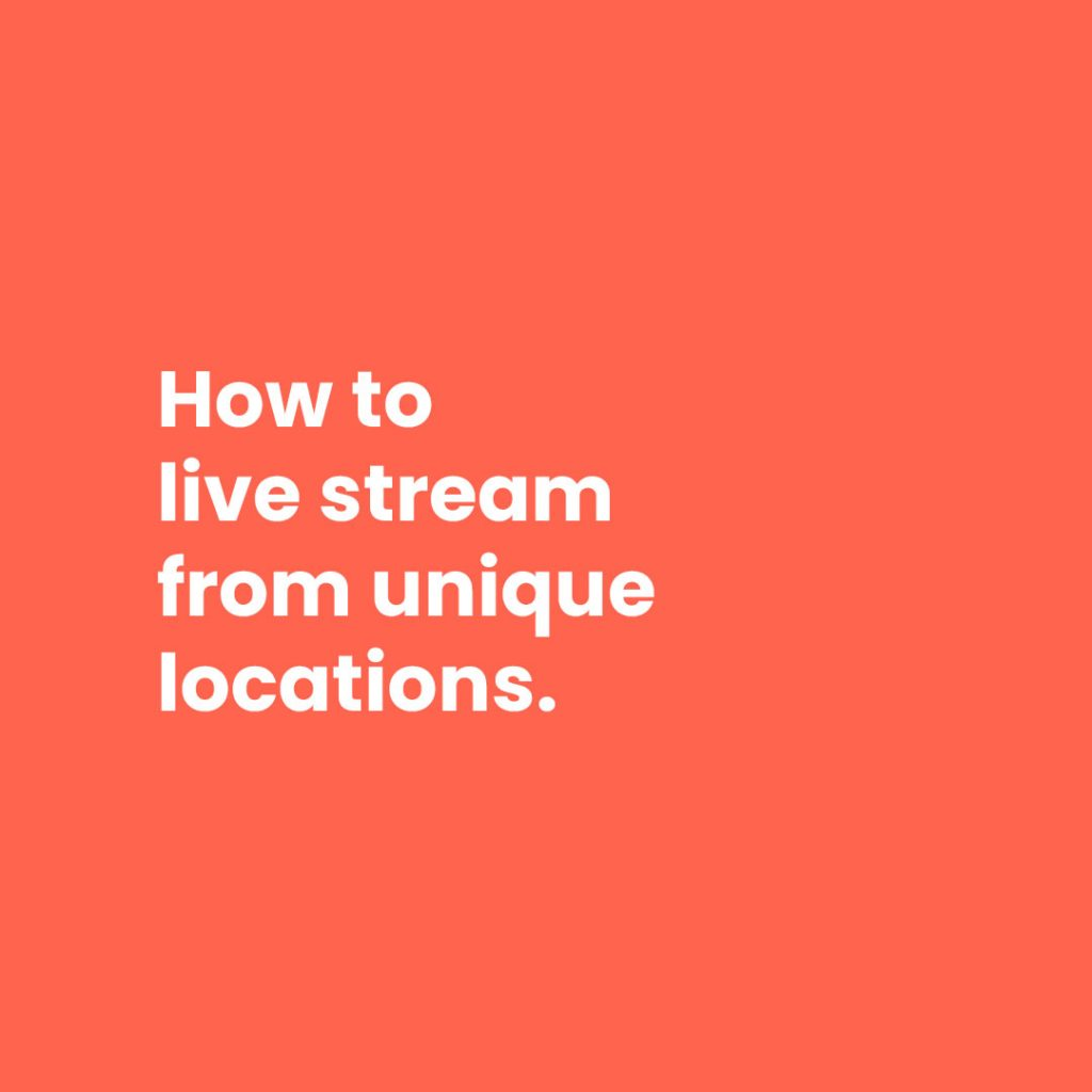 How to live stream from unique locations